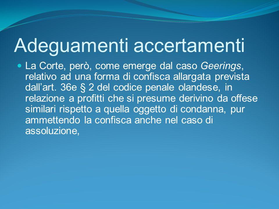 Adeguamenti accertamenti La Corte, però, come emerge dal caso Geerings, relativo ad una forma di confisca allargata prevista dallart.