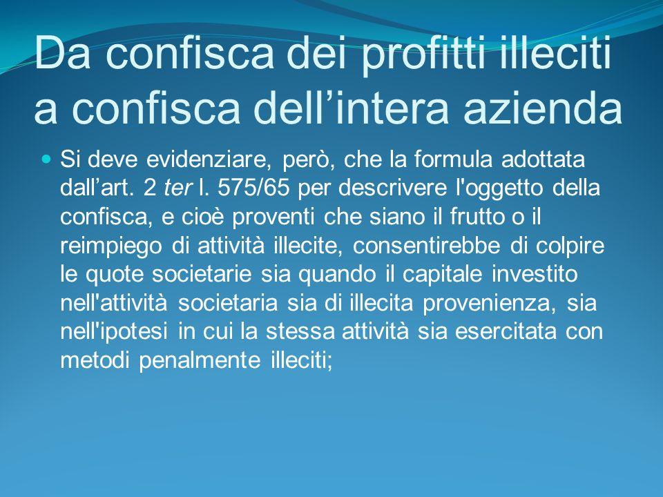 Da confisca dei profitti illeciti a confisca dellintera azienda Si deve evidenziare, però, che la formula adottata dallart.