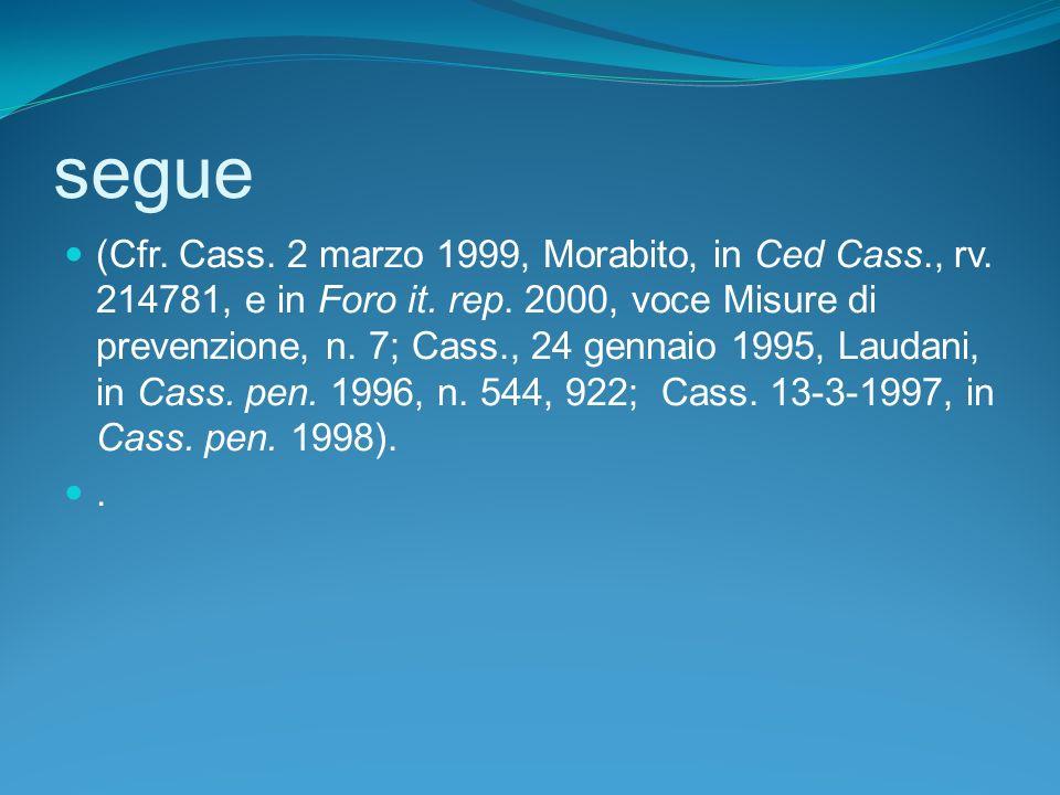 segue (Cfr.Cass. 2 marzo 1999, Morabito, in Ced Cass., rv.