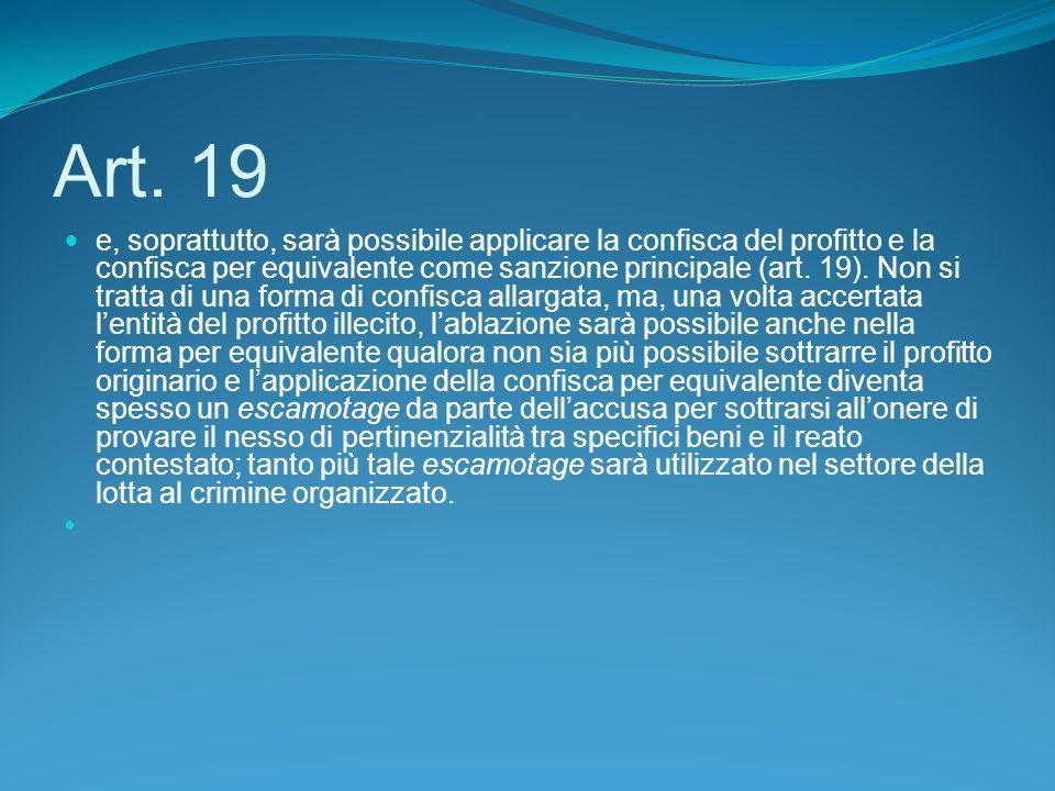 Art. 19 e, soprattutto, sarà possibile applicare la confisca del profitto e la confisca per equivalente come sanzione principale (art. 19). Non si tra