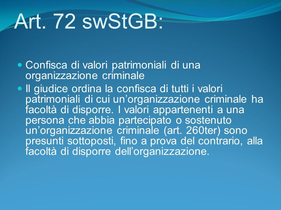 Art. 72 swStGB: Confisca di valori patrimoniali di una organizzazione criminale Il giudice ordina la confisca di tutti i valori patrimoniali di cui un