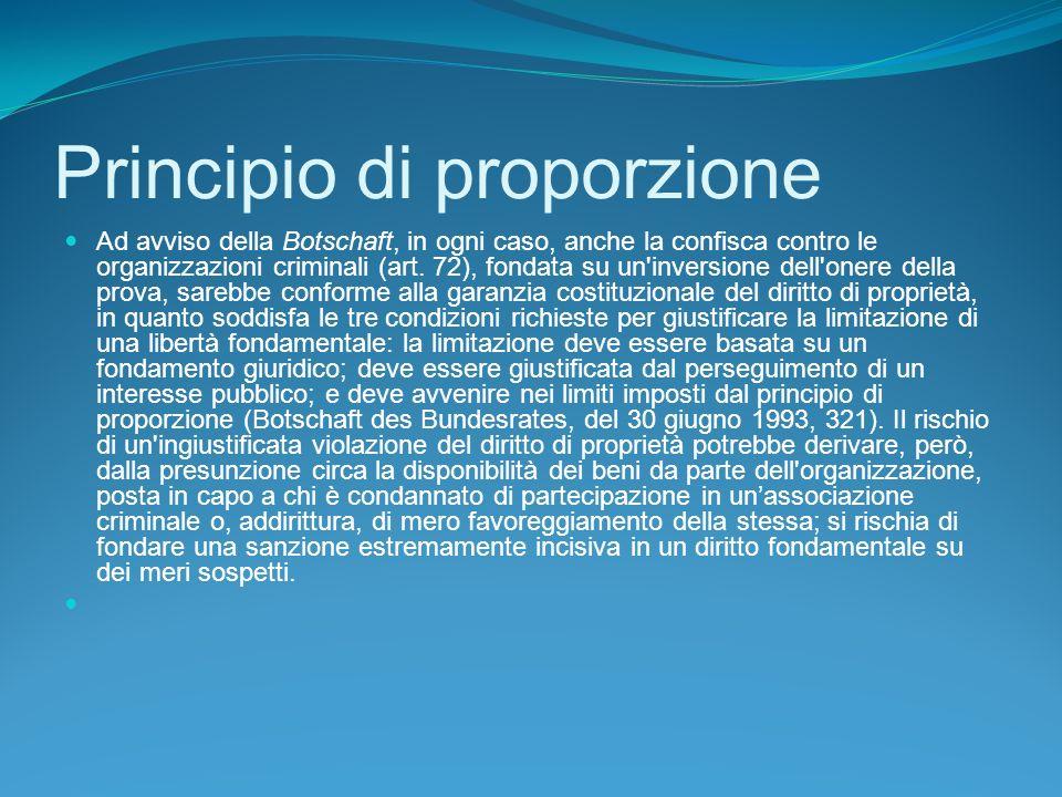 Principio di proporzione Ad avviso della Botschaft, in ogni caso, anche la confisca contro le organizzazioni criminali (art.