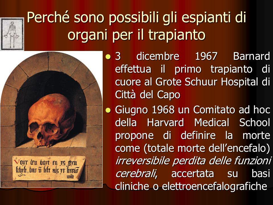 Perché sono possibili gli espianti di organi per il trapianto 3 dicembre 1967 Barnard effettua il primo trapianto di cuore al Grote Schuur Hospital di