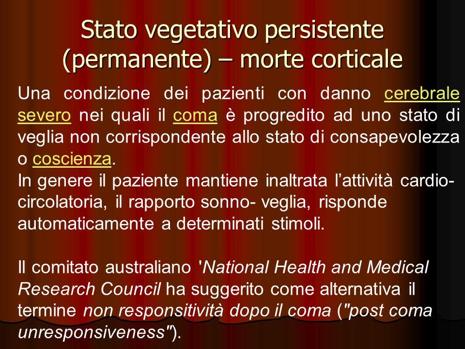 Stato vegetativo persistente (permanente) – morte corticale Una condizione dei pazienti con danno cerebrale severo nei quali il coma è progredito ad u