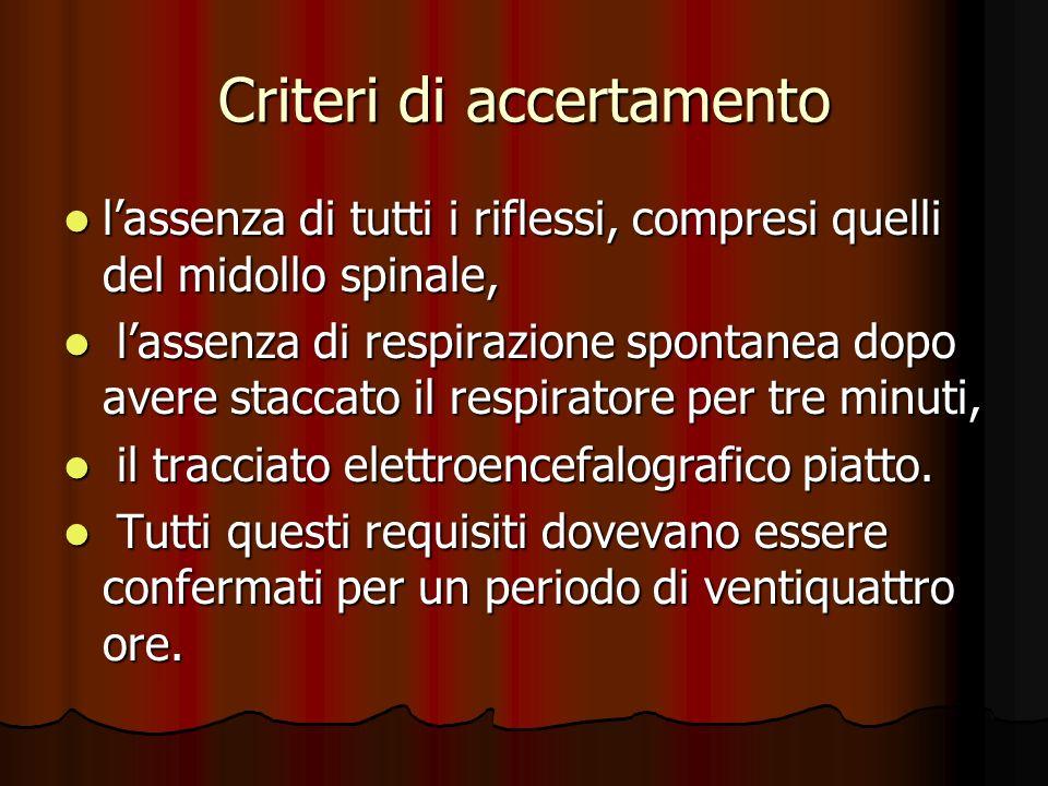 Criteri di accertamento lassenza di tutti i riflessi, compresi quelli del midollo spinale, lassenza di tutti i riflessi, compresi quelli del midollo s