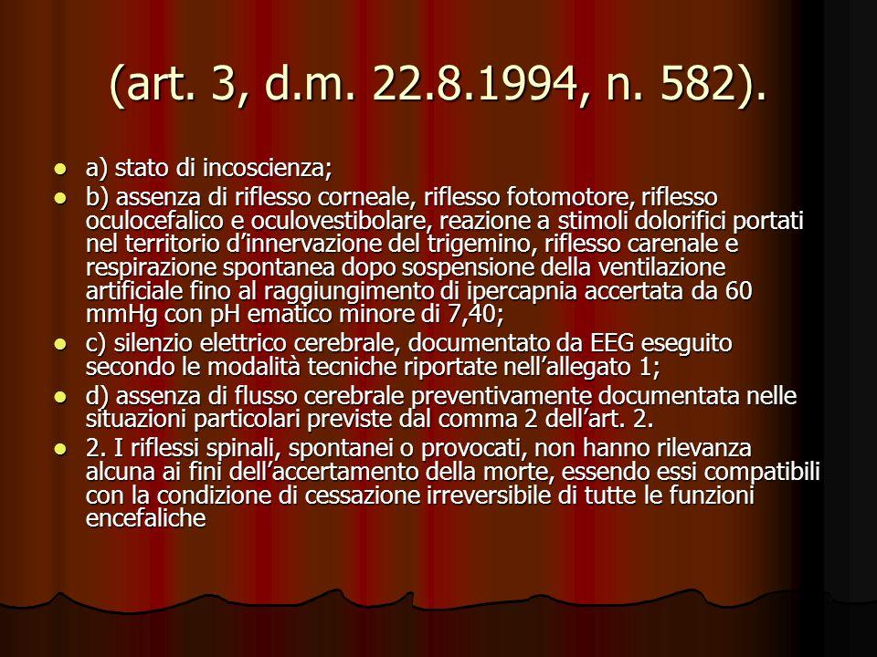 (art. 3, d.m. 22.8.1994, n. 582). (art. 3, d.m. 22.8.1994, n. 582). a) stato di incoscienza; a) stato di incoscienza; b) assenza di riflesso corneale,