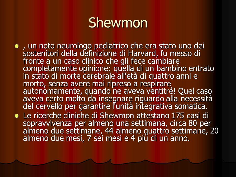Shewmon, un noto neurologo pediatrico che era stato uno dei sostenitori della definizione di Harvard, fu messo di fronte a un caso clinico che gli fec