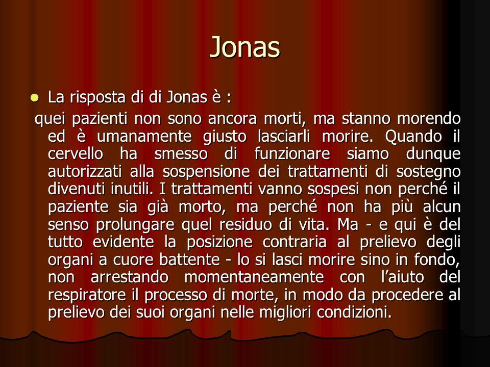 Jonas La risposta di di Jonas è : La risposta di di Jonas è : quei pazienti non sono ancora morti, ma stanno morendo ed è umanamente giusto lasciarli