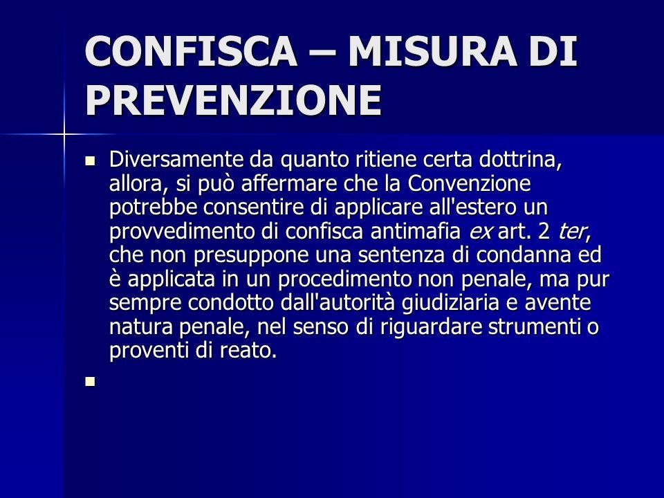 CONFISCA – MISURA DI PREVENZIONE Diversamente da quanto ritiene certa dottrina, allora, si può affermare che la Convenzione potrebbe consentire di app