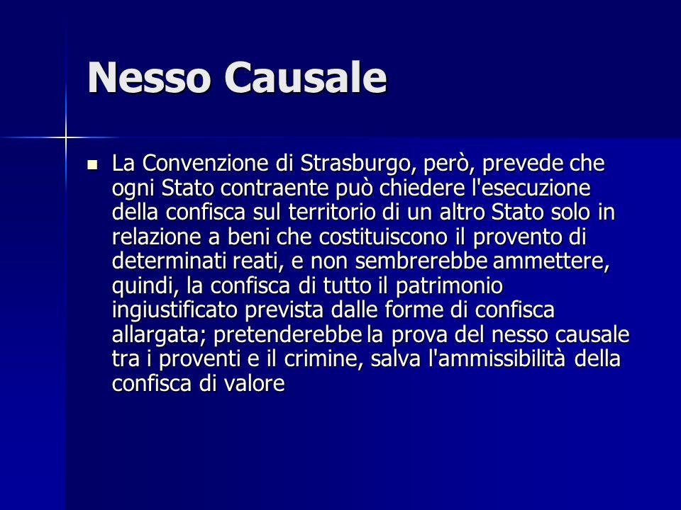 Nesso Causale La Convenzione di Strasburgo, però, prevede che ogni Stato contraente può chiedere l'esecuzione della confisca sul territorio di un altr