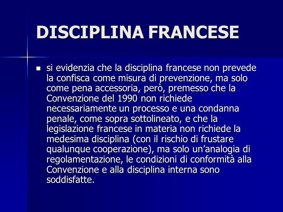 DISCIPLINA FRANCESE si evidenzia che la disciplina francese non prevede la confisca come misura di prevenzione, ma solo come pena accessoria, però, pr