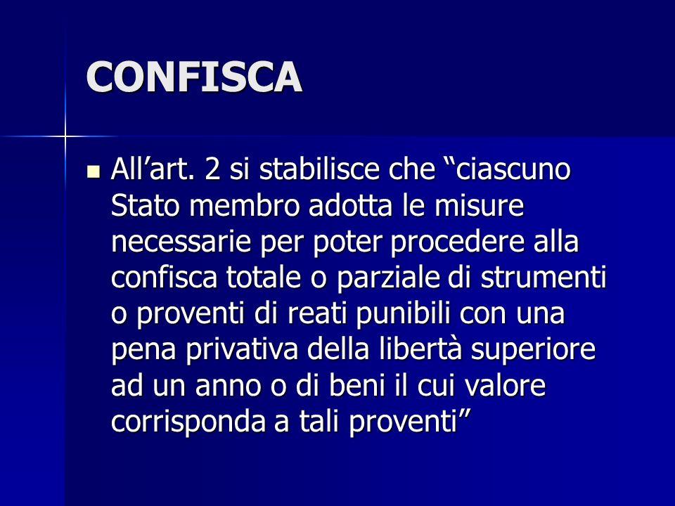 CONFISCA Allart. 2 si stabilisce che ciascuno Stato membro adotta le misure necessarie per poter procedere alla confisca totale o parziale di strument