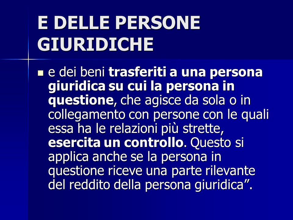 E DELLE PERSONE GIURIDICHE e dei beni trasferiti a una persona giuridica su cui la persona in questione, che agisce da sola o in collegamento con pers