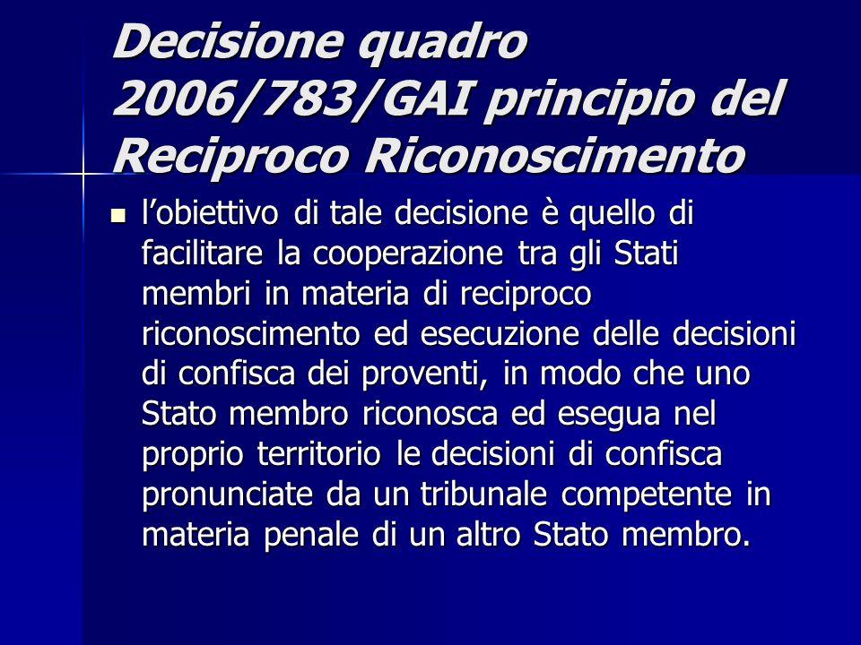 Decisione quadro 2006/783/GAI principio del Reciproco Riconoscimento lobiettivo di tale decisione è quello di facilitare la cooperazione tra gli Stati