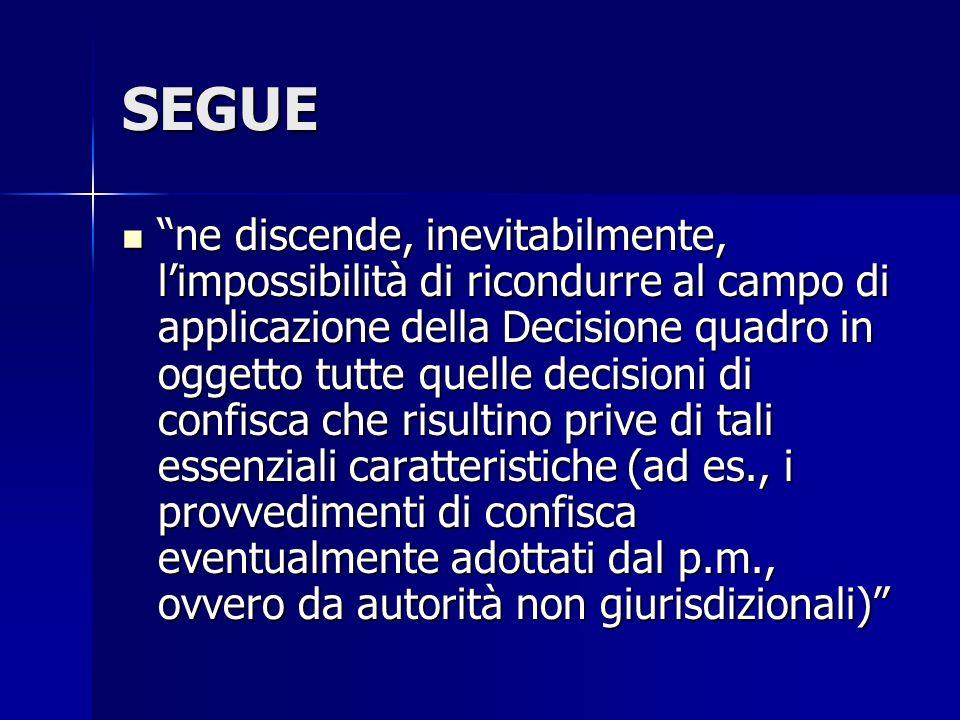 SEGUE ne discende, inevitabilmente, limpossibilità di ricondurre al campo di applicazione della Decisione quadro in oggetto tutte quelle decisioni di
