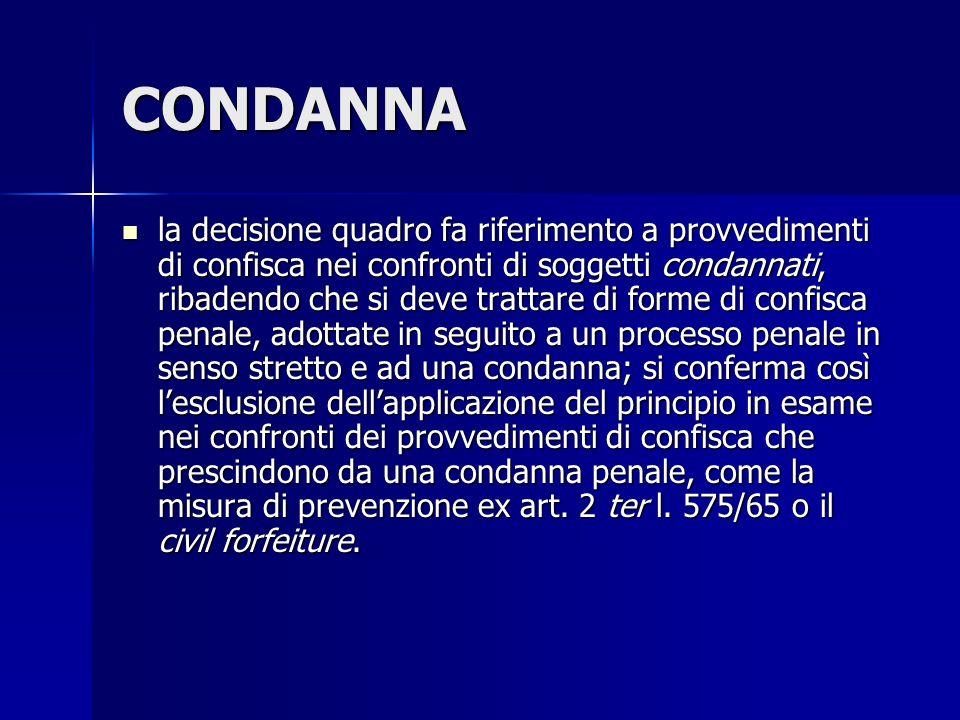 CONDANNA la decisione quadro fa riferimento a provvedimenti di confisca nei confronti di soggetti condannati, ribadendo che si deve trattare di forme