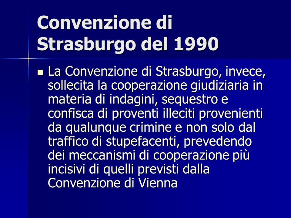 Convenzione di Strasburgo del 1990 La Convenzione di Strasburgo, invece, sollecita la cooperazione giudiziaria in materia di indagini, sequestro e con