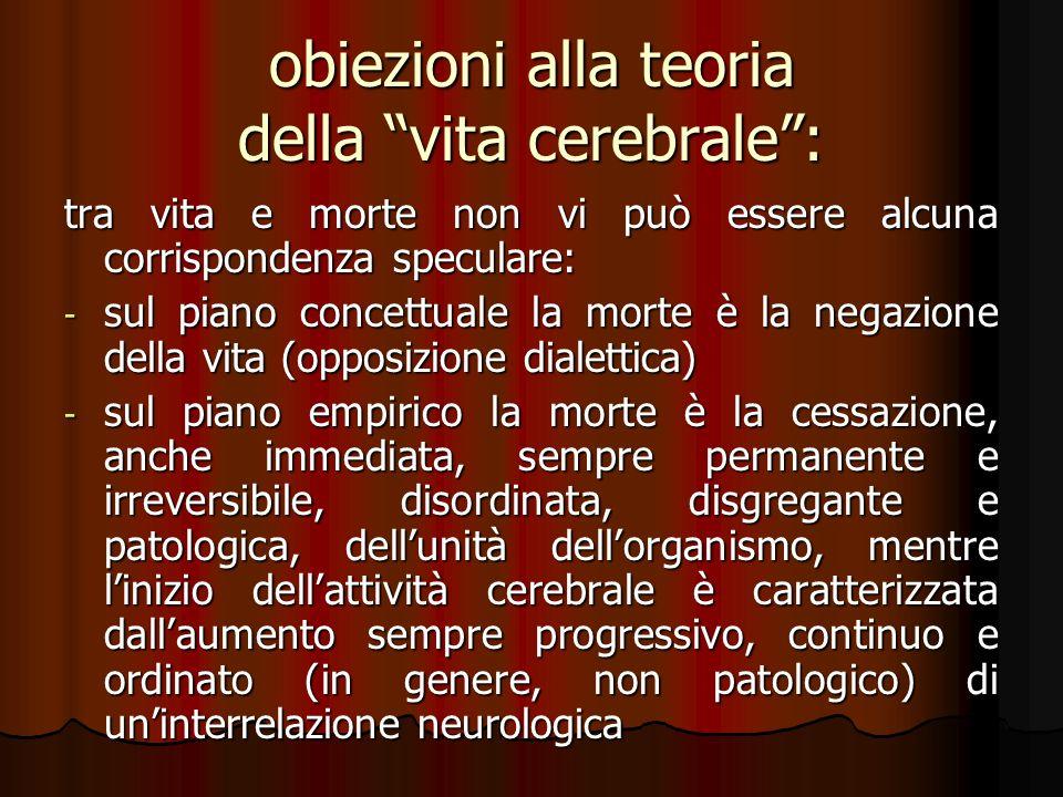 obiezioni alla teoria della vita cerebrale: tra vita e morte non vi può essere alcuna corrispondenza speculare: - sul piano concettuale la morte è la