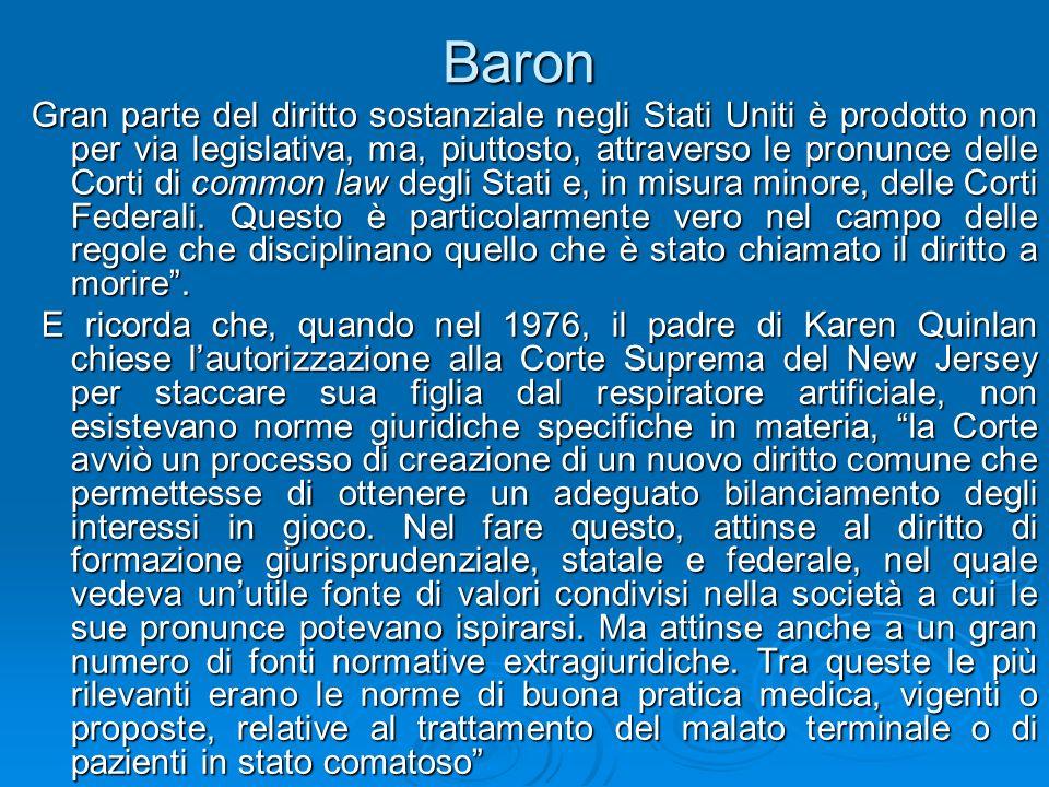 Baron Gran parte del diritto sostanziale negli Stati Uniti è prodotto non per via legislativa, ma, piuttosto, attraverso le pronunce delle Corti di co