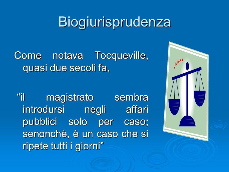 Biogiurisprudenza Come notava Tocqueville, quasi due secoli fa, il magistrato sembra introdursi negli affari pubblici solo per caso; senonchè, è un ca