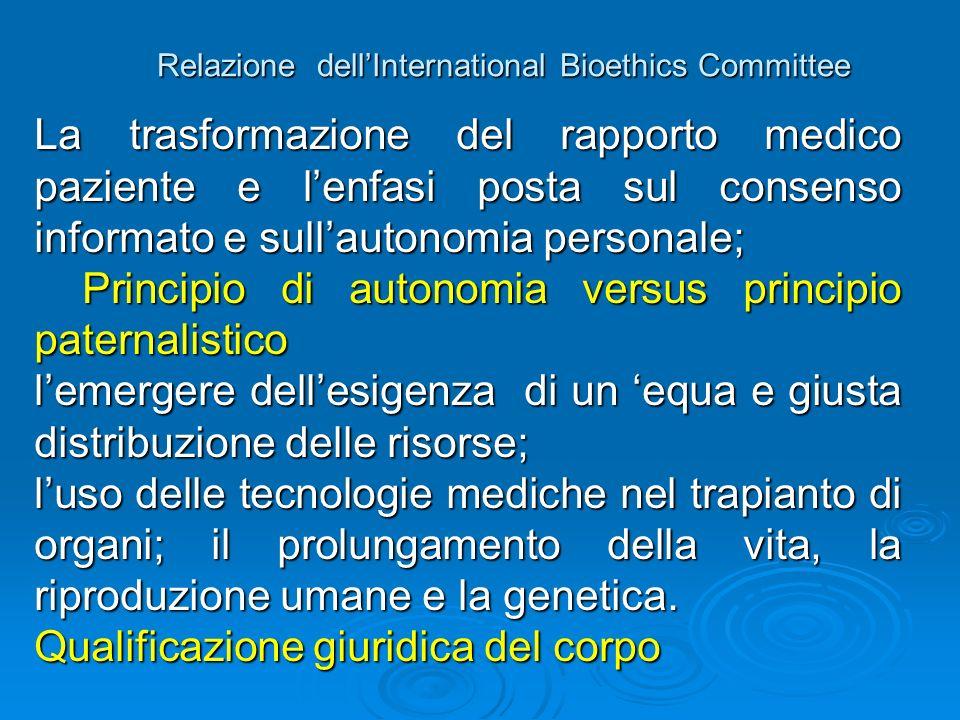 Relazione dellInternational Bioethics Committee La trasformazione del rapporto medico paziente e lenfasi posta sul consenso informato e sullautonomia