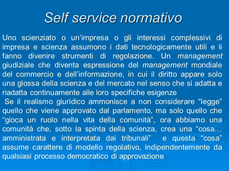 Self service normativo Uno scienziato o unimpresa o gli interessi complessivi di impresa e scienza assumono i dati tecnologicamente utili e li fanno d