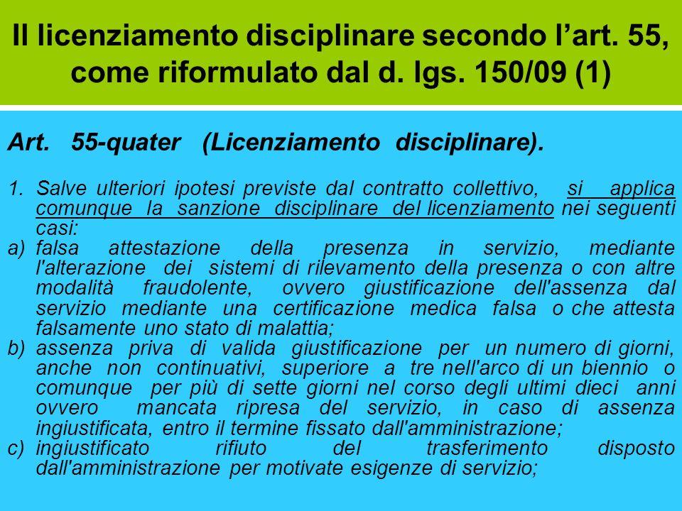 Il licenziamento disciplinare secondo lart. 55, come riformulato dal d. lgs. 150/09 (1) Art. 55-quater (Licenziamento disciplinare). 1.Salve ulteriori