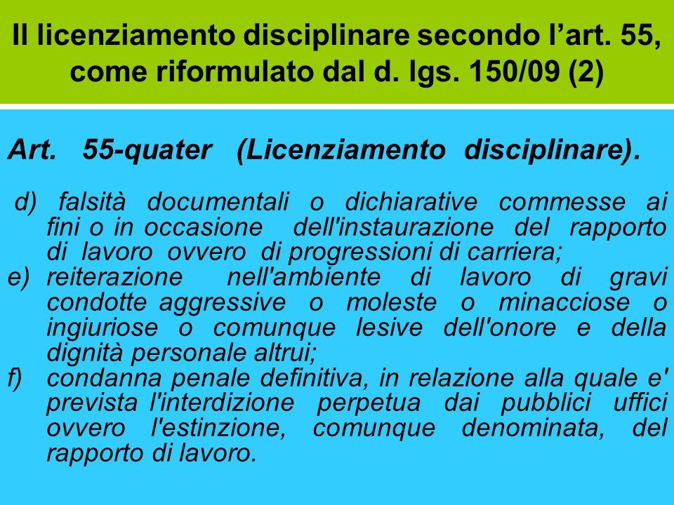 Il licenziamento disciplinare secondo lart. 55, come riformulato dal d. lgs. 150/09 (2) Art. 55-quater (Licenziamento disciplinare). d) falsità docume