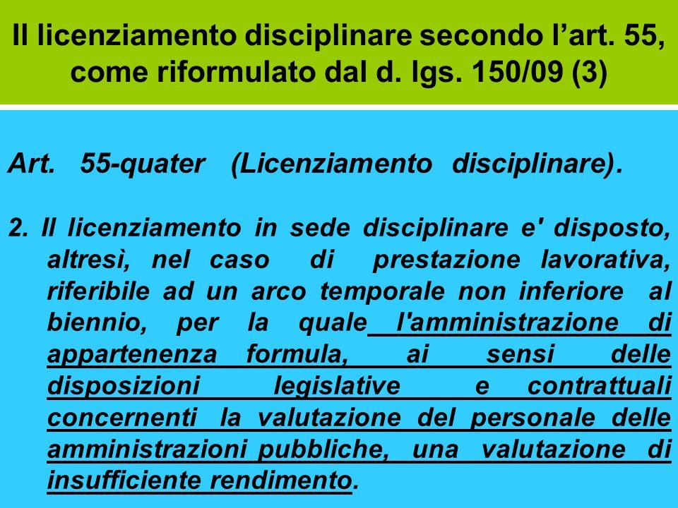 Il licenziamento disciplinare secondo lart. 55, come riformulato dal d. lgs. 150/09 (3) Art. 55-quater (Licenziamento disciplinare). 2. Il licenziamen