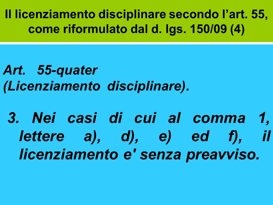 Il licenziamento disciplinare secondo lart. 55, come riformulato dal d. lgs. 150/09 (4) Art. 55-quater (Licenziamento disciplinare). 3. Nei casi di cu