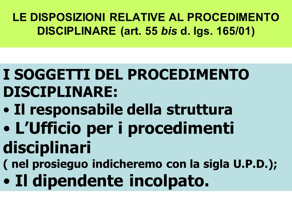 LE DISPOSIZIONI RELATIVE AL PROCEDIMENTO DISCIPLINARE (art. 55 bis d. lgs. 165/01) I SOGGETTI DEL PROCEDIMENTO DISCIPLINARE: Il responsabile della str