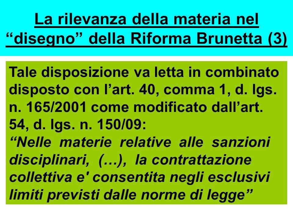 La rilevanza della materia nel disegno della Riforma Brunetta (3) Tale disposizione va letta in combinato disposto con lart. 40, comma 1, d. lgs. n. 1