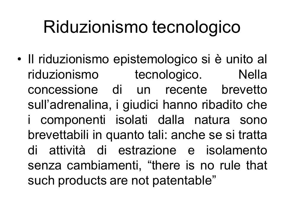 Riduzionismo tecnologico Il riduzionismo epistemologico si è unito al riduzionismo tecnologico. Nella concessione di un recente brevetto sulladrenalin