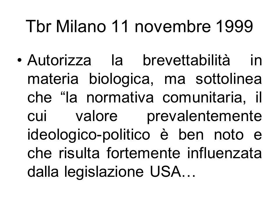 Tbr Milano 11 novembre 1999 Autorizza la brevettabilità in materia biologica, ma sottolinea che la normativa comunitaria, il cui valore prevalentement
