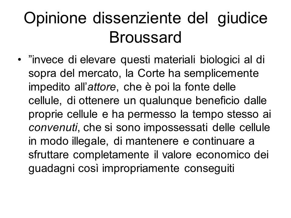 Opinione dissenziente del giudice Broussard invece di elevare questi materiali biologici al di sopra del mercato, la Corte ha semplicemente impedito a
