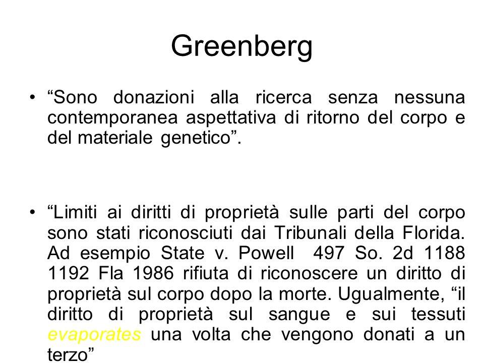 Greenberg Sono donazioni alla ricerca senza nessuna contemporanea aspettativa di ritorno del corpo e del materiale genetico. Limiti ai diritti di prop
