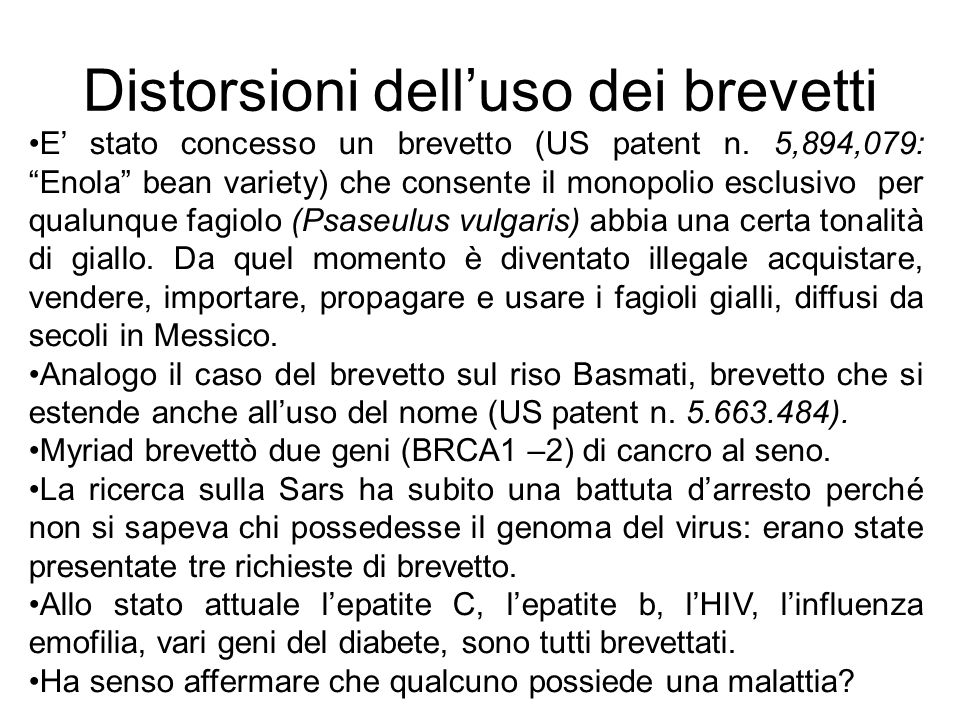 Distorsioni delluso dei brevetti E stato concesso un brevetto (US patent n. 5,894,079: Enola bean variety) che consente il monopolio esclusivo per qua