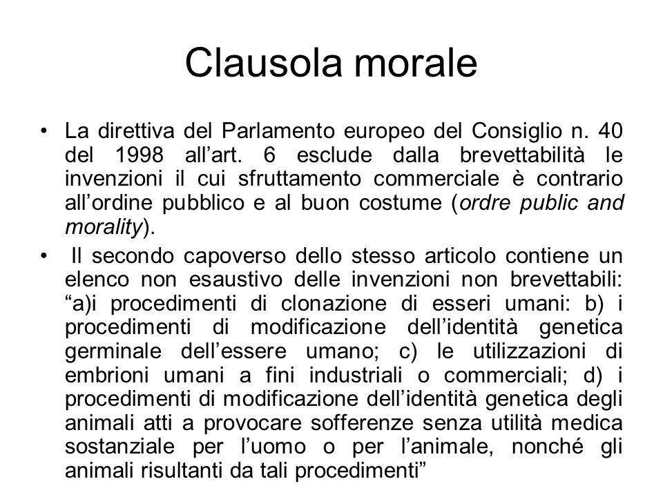 Clausola morale La direttiva del Parlamento europeo del Consiglio n. 40 del 1998 allart. 6 esclude dalla brevettabilità le invenzioni il cui sfruttame