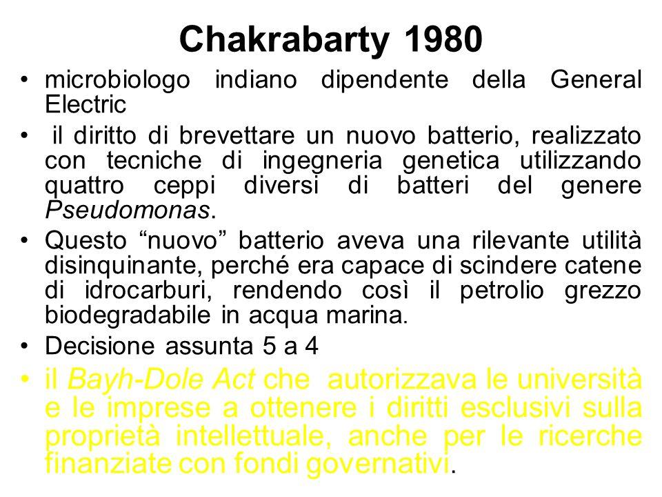 Chakrabarty 1980 microbiologo indiano dipendente della General Electric il diritto di brevettare un nuovo batterio, realizzato con tecniche di ingegne
