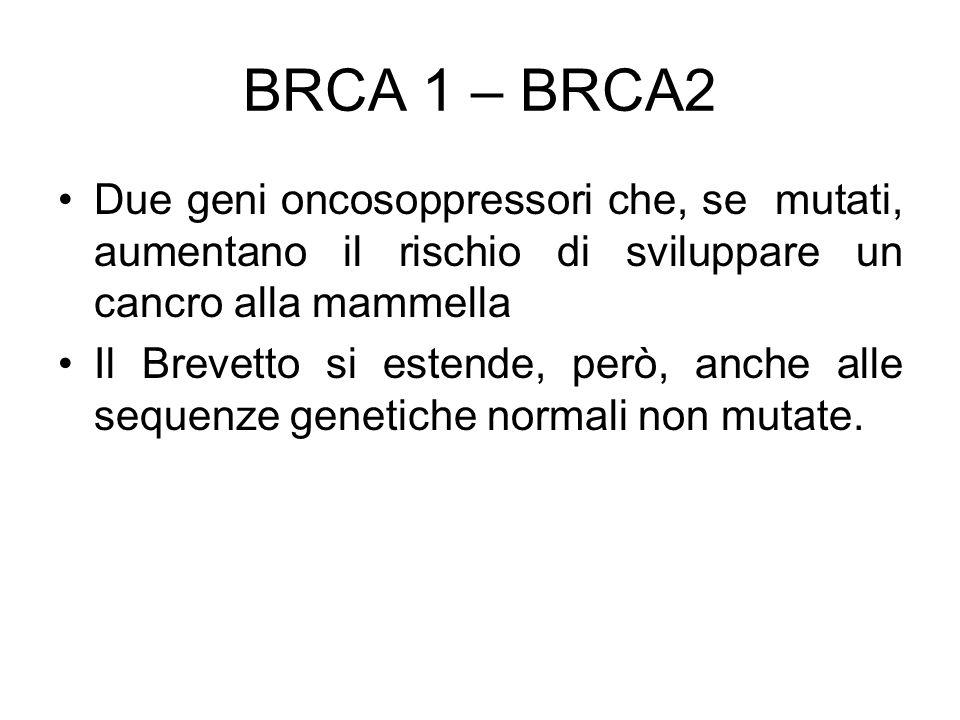BRCA 1 – BRCA2 Due geni oncosoppressori che, se mutati, aumentano il rischio di sviluppare un cancro alla mammella Il Brevetto si estende, però, anche