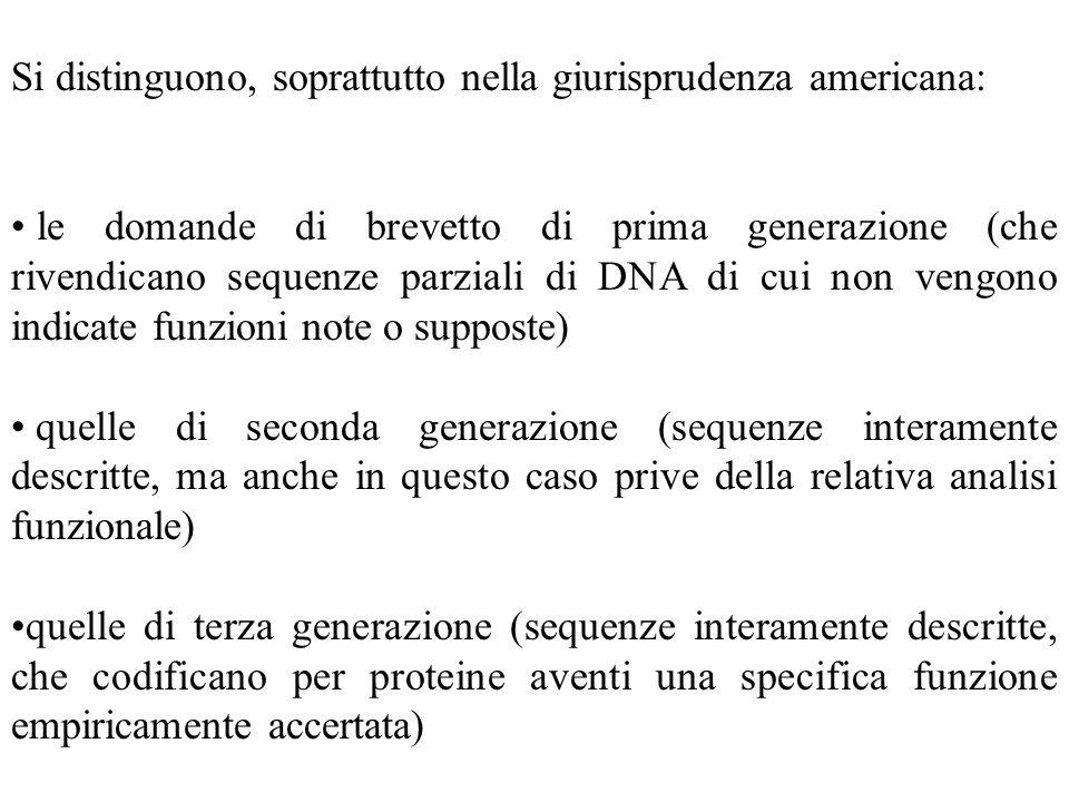 Si distinguono, soprattutto nella giurisprudenza americana: le domande di brevetto di prima generazione (che rivendicano sequenze parziali di DNA di c