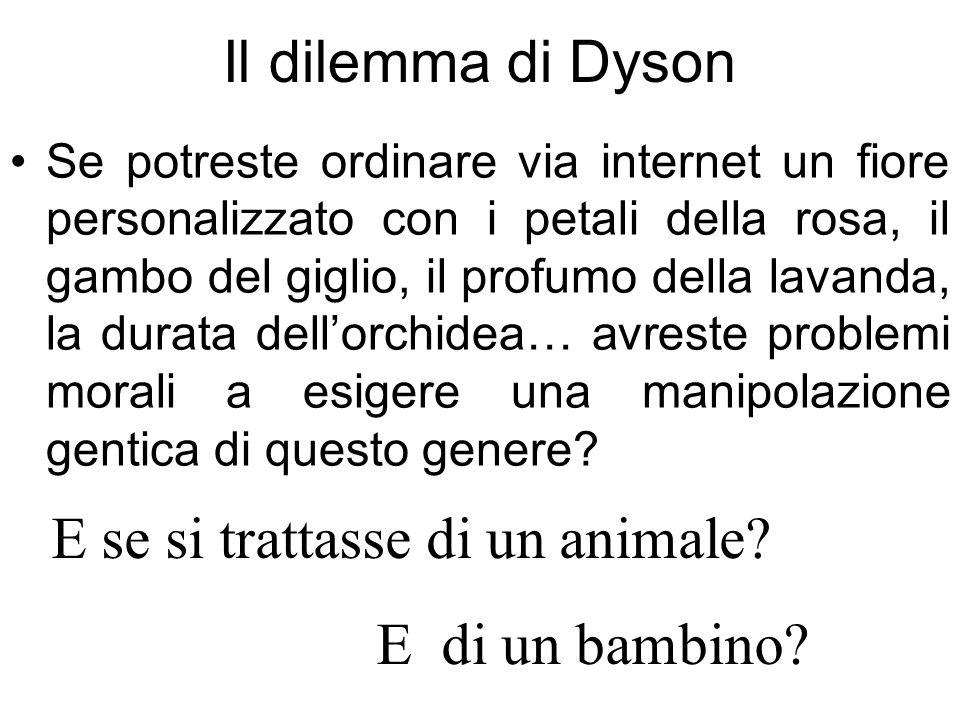 Il dilemma di Dyson Se potreste ordinare via internet un fiore personalizzato con i petali della rosa, il gambo del giglio, il profumo della lavanda,