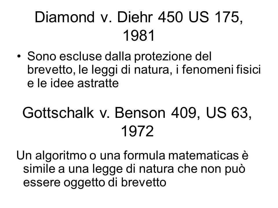 Diamond v. Diehr 450 US 175, 1981 Sono escluse dalla protezione del brevetto, le leggi di natura, i fenomeni fisici e le idee astratte Gottschalk v. B