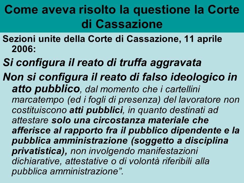 Come aveva risolto la questione la Corte di Cassazione Sezioni unite della Corte di Cassazione, 11 aprile 2006: Si configura il reato di truffa aggrav