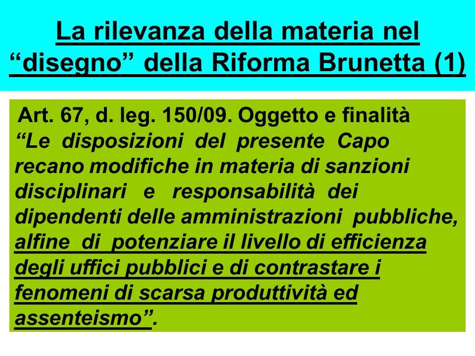 La rilevanza della materia nel disegno della Riforma Brunetta (1) Art. 67, d. leg. 150/09. Oggetto e finalità Le disposizioni del presente Capo recano