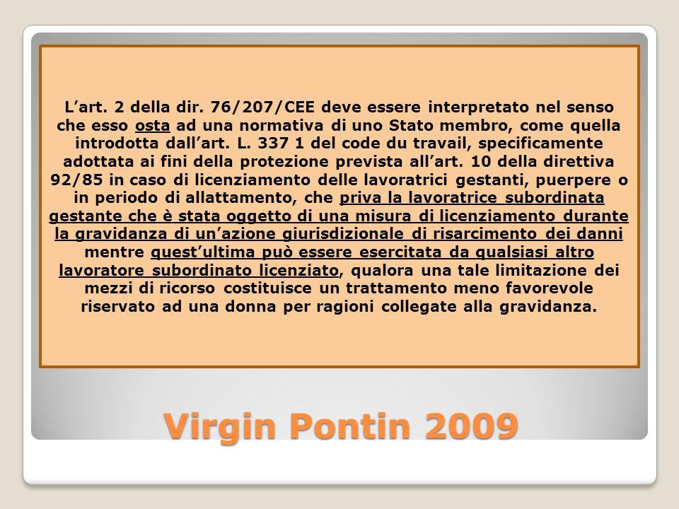 Virgin Pontin 2009 Lart. 2 della dir. 76/207/CEE deve essere interpretato nel senso che esso osta ad una normativa di uno Stato membro, come quella in