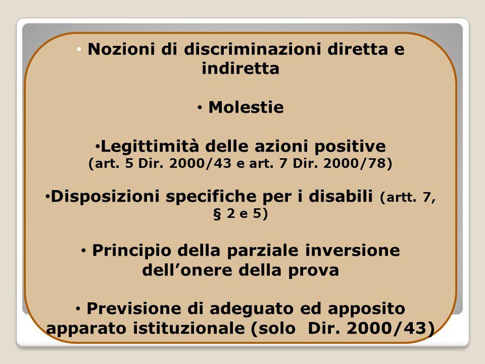 Nozioni di discriminazioni diretta e indiretta Molestie Legittimità delle azioni positive (art. 5 Dir. 2000/43 e art. 7 Dir. 2000/78) Disposizioni spe