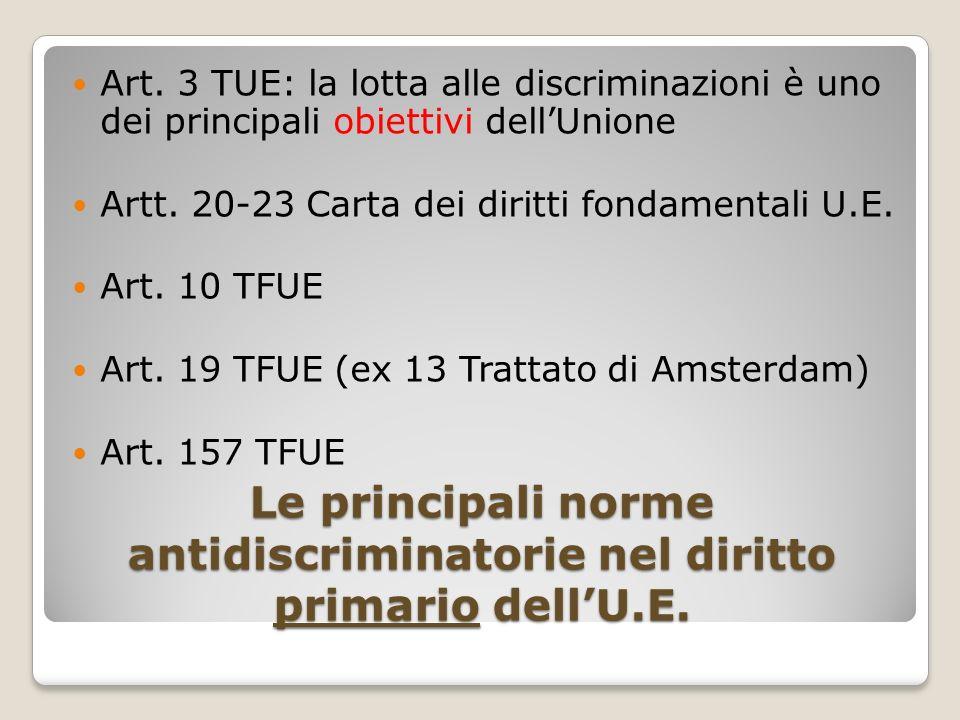 Le principali norme antidiscriminatorie nel diritto primario dellU.E. Art. 3 TUE: la lotta alle discriminazioni è uno dei principali obiettivi dellUni