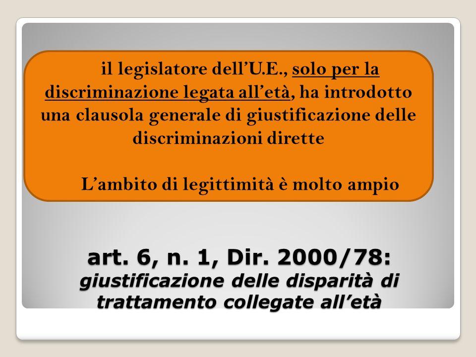 art. 6, n. 1, Dir. 2000/78: giustificazione delle disparità di trattamento collegate alletà il legislatore dellU.E., solo per la discriminazione legat
