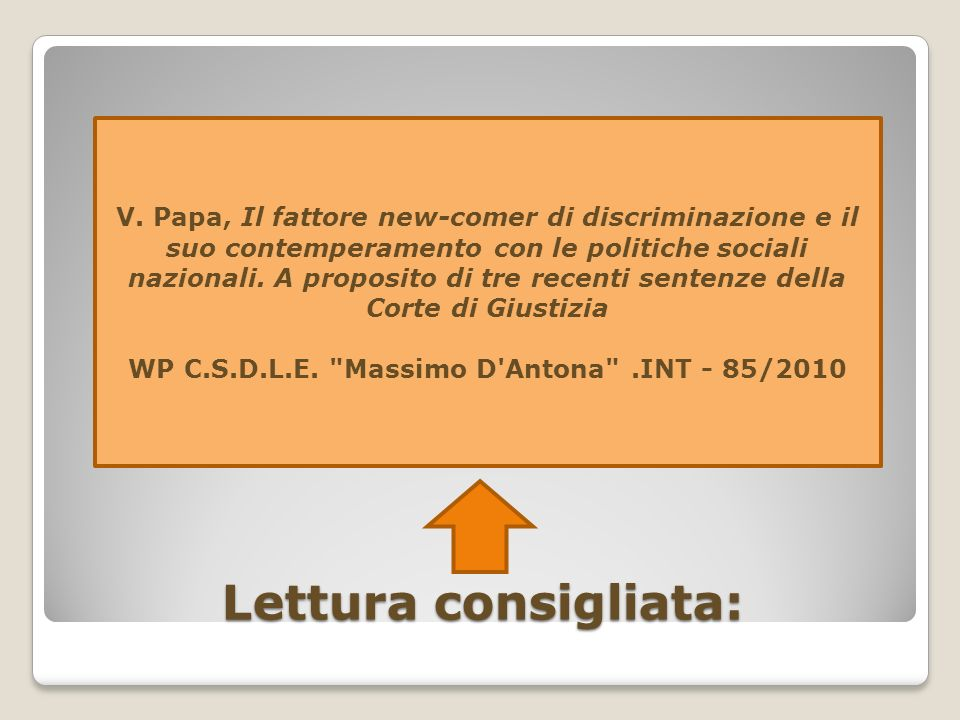 Lettura consigliata: V. Papa, Il fattore new-comer di discriminazione e il suo contemperamento con le politiche sociali nazionali. A proposito di tre
